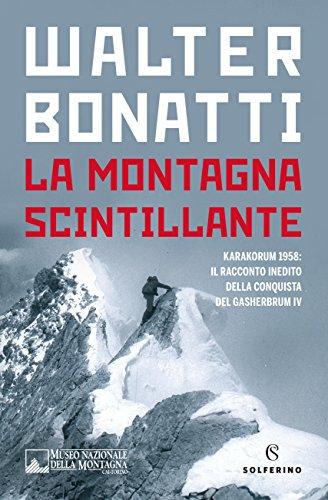 La montagna scintillante: Il racconto inedito della conquista del Gasherbrum IV
