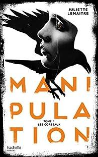 Manipulation, tome 1 : Les corbeaux par Juliette Lemaître