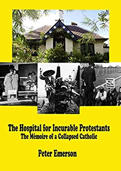 The Hospital for Incurable Protestants: The Mémoire of a Collapsed Catholic by [Emerson, Peter]