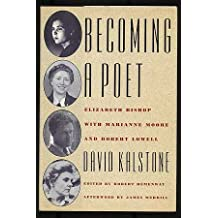Becoming a Poet: Elizabeth Bishop With Marianne Moore and Robert Lowell