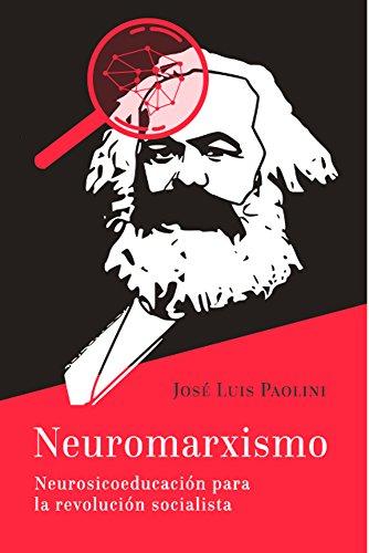 Neuromarxismo.: Neuropsicoeducación para la revolución socialista