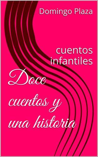 Doce cuentos y una historia: cuentos infantiles por Domingo Plaza