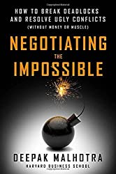 Negotiating the Impossible: How to Break Deadlocks and Resolve Ugly Conflicts (without Money or Muscle) by Deepak Malhotra (2016-04-04)