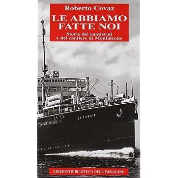 Le Abbiamo Fatte Noi. Storia Dei Cantieri Di Monfalcone