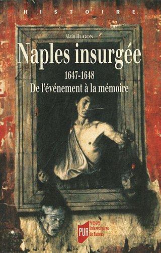 Naples insurgée 1647-1648 : De l'événement à la mémoire