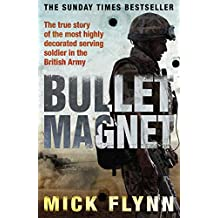 Bullet Magnet: Britain's Most Highly Decorated Frontline Soldier (English Edition)