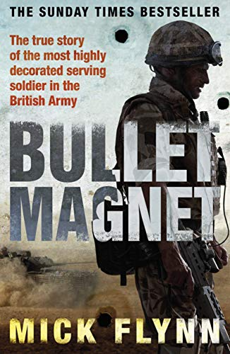 Bullet Magnet: Britain's Most Highly Decorated Frontline Soldier (English Edition) -