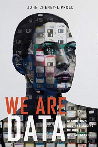 We Are Data: Algorithms and The Making of Our Digital Selves Digital Data Communications