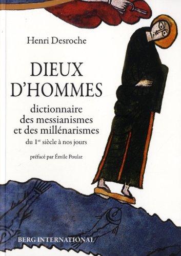 Dieux d'hommes: Dictionnaire des messianismes et des millénarismes du 1er siècle à nos jours.