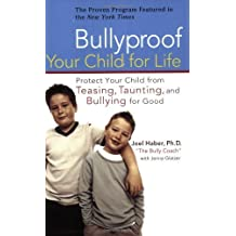 Bullyproof Your Child for Life: Protect Your Child from Teasing, Taunting, and Bullying forGood by Joel Haber (2007-08-07)