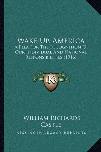 Wake Up, America Wake Up, America: A Plea for the Recognition of Our Individual and National Rea Plea for the Recognition of Our Individual and Nation