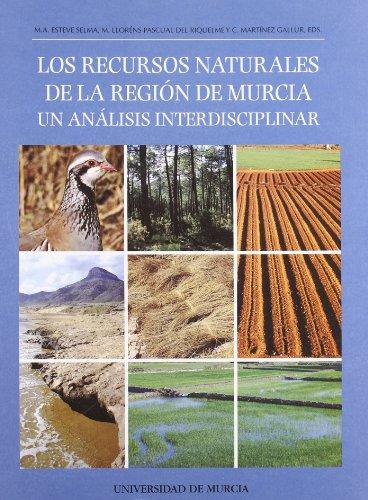 Los Recursos Naturales de la Region de Murcia: Un analisis interdisciplinar por M Llorens Pascual Del Riquelme