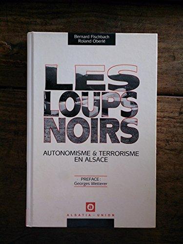 Les Loups noirs : Autonomisme & terrorisme en Alsace par Bernard Fischbach, Roland Oberlé
