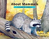 About Mammals / Sobre Los Mamiferos: A Guide for Children / Una Guia Para Ninos (About Habitats)