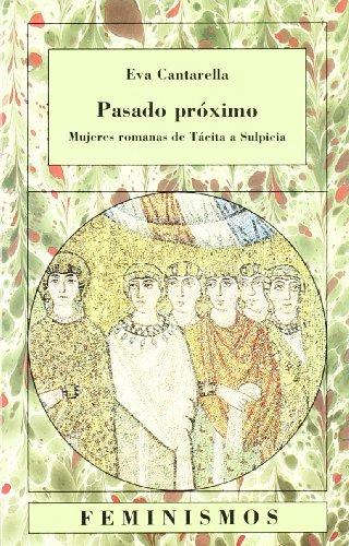 Pasado próximo: Mujeres romanas de Tácita a Sulpicia (Feminismos)
