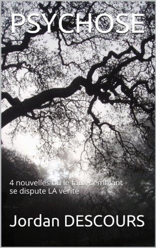 PSYCHOSE: 4 nouvelles où le faux-semblant se dispute LA vérité (French Edition)