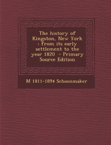 History of Kingston, New York: From Its Early Settlement to the Year 1820