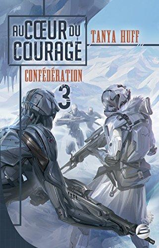 Confédération - Tome 3 - Au coeur du courage - Tanya Huff