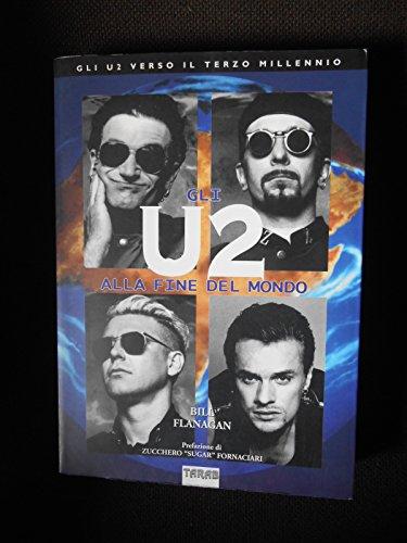 Gli U2 alla fine del mondo. Gli U2 verso il terzo millennio