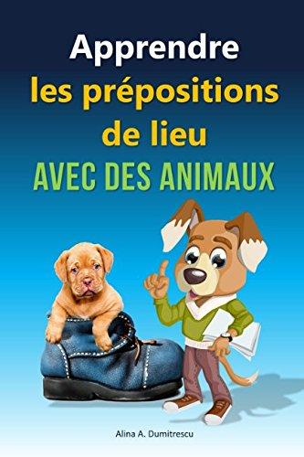 Apprendre les prépositions de lieu avec des animaux: Livre d'images pour enfants: Volume 6 (Livres d'éveil et d'apprentissage)