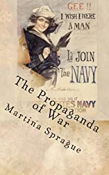 The Propaganda of War: Personal Transformation and the Search for Adventure: Volume 3 (Volunteers to Fight Our Wars) by Martina Sprague (2013-09-05)