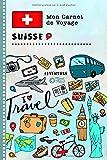 Suisse Carnet de Voyage: Journal de bord avec guide pour enfants. Livre de suivis des enregistrements pour l'écriture dessiner faire part de la gratitude. Souvenirs d'activités vacances filles garçons...
