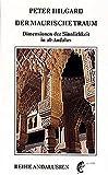 Der maurische Traum: Dimensionen der Sinnlichkeit in al-Andalus (Andalusische Reihe, Band 7) - Peter Hilgard