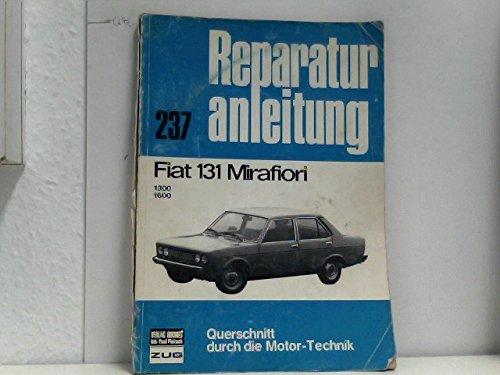 Fiat 131 Mirafiori 1300 1600. Reparaturanleitung. Querschnitt durch die Motor- Technik. Lehr- u. Nachschlagwerk, Bd. 237.