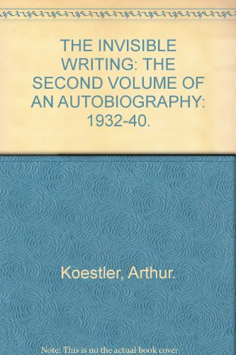 The Invisible Writing: The Second Volume Of An Autobiography, 1932-40
