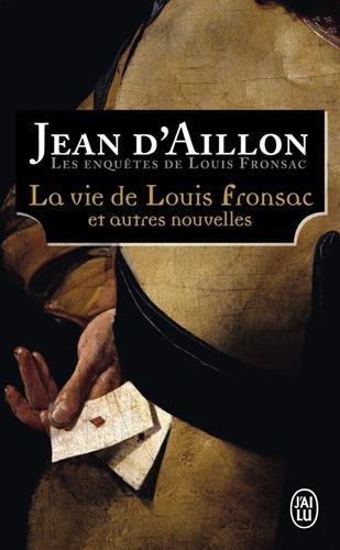 La vie de Louis Fronsac et autres nouvelles : Le bourgeois disparu ; Le forgeron et le galérien par Jean d' Aillon