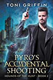 Pyro's Accidental Shooting (Hounds of the Hunt Book 2)