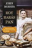 Hoy harás pan: Todos los secretos para elaborar un buen pan