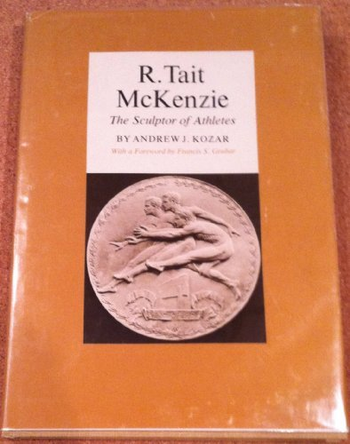 R. Tait McKenzie, the sculptor of athletes by Andrew J Kozar (1975-08-02)