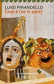 Così è (se vi pare). Con espansione online (annotato) (I Grandi Classici della Letteratura Italiana Vol. 19) di [Pirandello, Luigi]