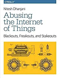 [(Abusing the Internet of Things : Blackouts, Freakouts, and Stakeouts)] [By (author) Nitesh Dhanjani] published on (November, 2015)