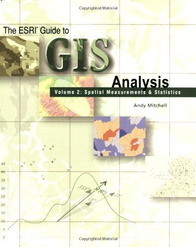 The Esri Guide to GIS Analysis, Volume 2: Spatial Measurements and Statistics by Andy Mitchell (2005-07-01)