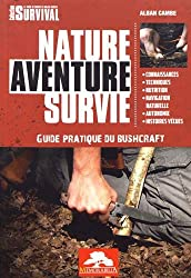 Nature aventure survie : Guide pratique du bushcraft