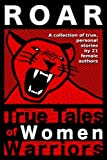 Roar: True Tales of Women Warriors