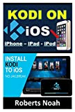 KODI on iOS iPhone and iPad (Without Jailbreaking): Step By Step Instructions to Install Kodi on iOS iPhone & iPad + How To Install latest Kodi Krypton 17.3 on Amazon Firestick (iOS Guide)