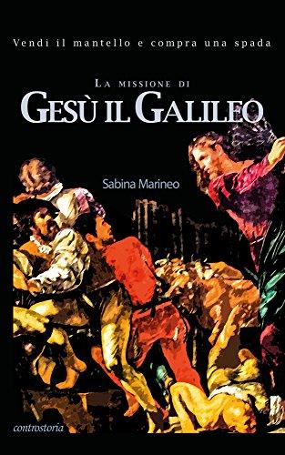 La missione di Gesu il Galileo.: Vendi il mantello e compra una spada. (Italian Edition)