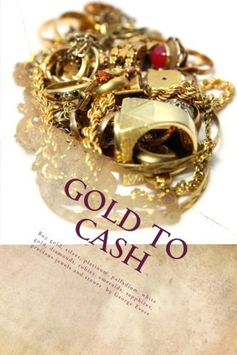 Scrap Gold Buyers Handbook: Cash For Gold Scrap, Silver, Platinum, Diamonds, Gems: Cash For Gold: Buying Gold and Silver Guide To Scrap Gold Investing by George Evers (2013-01-20)