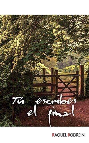 TÚ ESCRIBES EL FINAL (PREMIO TERCIOPELO) por RAQUEL RODREIN