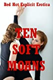 Ten Soft Moans: Ten Lesbian Experience Erotica Stories (English Edition)