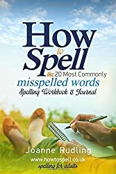 How to Spell the 20 Most Commonly Misspelled Words Spelling Workbook & Journal by Joanne Rudling (2015-12-01)
