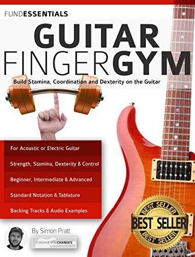 The Guitar Finger-Gym: Build Stamina, Coordination, Dexterity and Speed on the