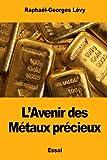 Telecharger Livres L Avenir des Metaux precieux (PDF,EPUB,MOBI) gratuits en Francaise
