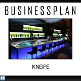 Businessplan Vorlage - Existenzgründung Gastronomie / Kneipe Start-Up professionell und erfolgreich mit Checkliste, Muster inkl. Beispiel