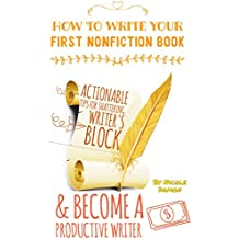 How to Write Your First Nonfiction Book and Become a Productive Writer: Actionable Tips for Shattering Writer's Block (English Edition)
