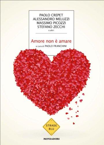 Amore non è amare (Strade blu. Non Fiction)