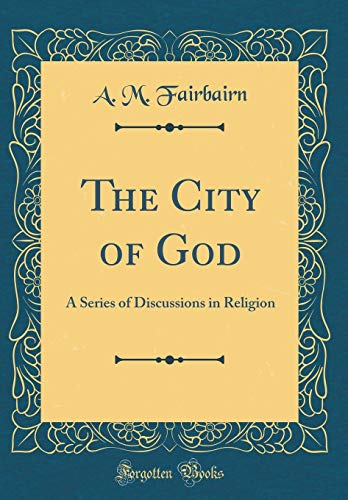 The City of God: A Series of Discussions in Religion (Classic Reprint)
